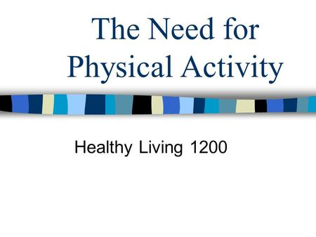 The Need for Physical Activity Healthy Living 1200.