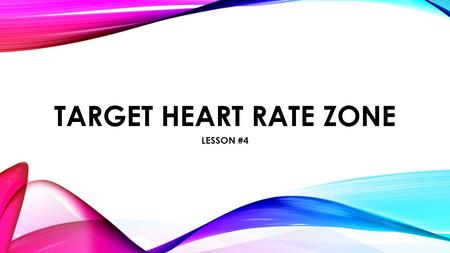 "TARGET HEART RATE ZONE LESSON #4. ""WHERE SHOULD YOUR HEART RATE BE AT DURING ""AEROBIC"" EXERCISE?"" Within your target heart rate zone *Remember: ""Aerobic"""