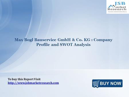 Max Bogl Bauservice GmbH & Co. KG : Company Profile and SWOT Analysis To buy this Report Visit