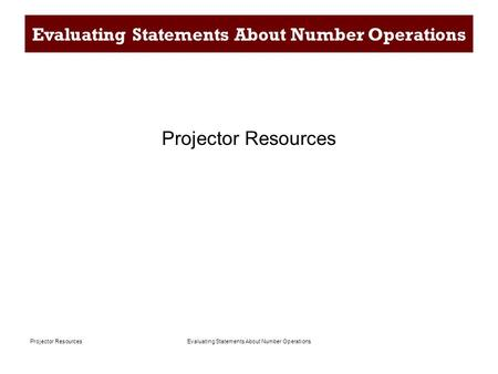 Evaluating Statements About Number OperationsProjector Resources Evaluating Statements About Number Operations Projector Resources.