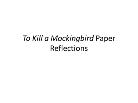To Kill a Mockingbird Paper Reflections. The first sentence is the most general, and it introduces the overall idea of your paper. If you are discussing.