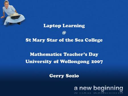 Laptop St Mary Star of the Sea College Mathematics Teacher's Day University of Wollongong 2007 Gerry Sozio.