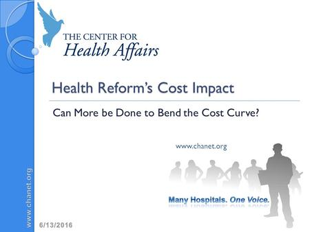 Health Reform's Cost Impact Can More be Done to Bend the Cost Curve? www.chanet.org.