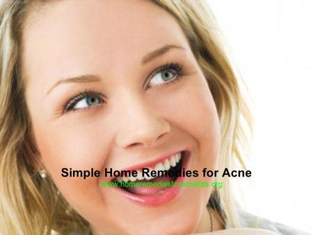 Simple Home Remedies for Acne www.homeremediesforacnetips.org.