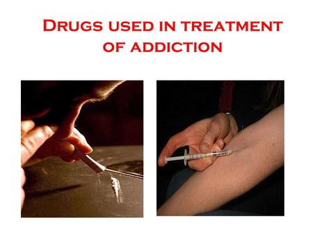 Drugs used in treatment of addiction. What is Addiction? It is well known that the initial decision to use drugs is voluntary Addiction is a chronic,