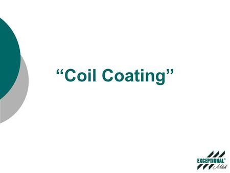 """Coil Coating"" (Not to Scale) Dual Uncoilers Joiner Entry Accumulator Exit Accumulator Finish Oven Prime OvenCleaning Section Pretreat Section Inspection."