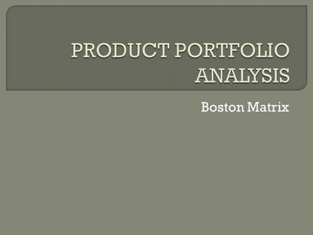 Boston Matrix.  The range of products owned by a business  Also refers to Strategic Business Units (SBU), which are businesses or divisions owned by.