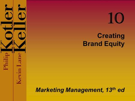 Creating Brand Equity Marketing Management, 13 th ed 10.