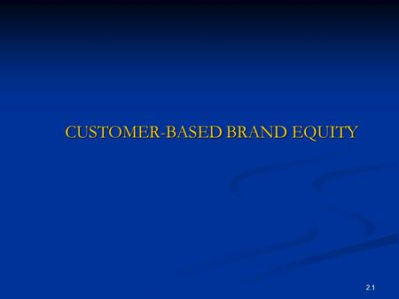 2.1 CUSTOMER-BASED BRAND EQUITY CUSTOMER-BASED BRAND EQUITY.