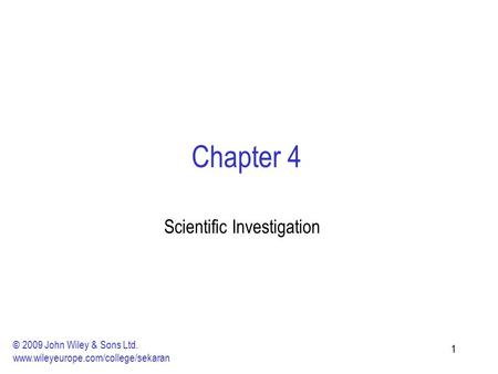 11 Chapter 4 Scientific Investigation © 2009 John Wiley & Sons Ltd. www.wileyeurope.com/college/sekaran.