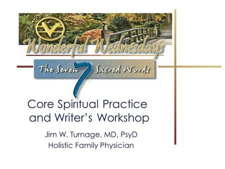 Calendar: The Calendar: May Core Spiritual Practice and Writer's Workshop Jim W. Turnage, MD, PsyD Holistic Family Physician.