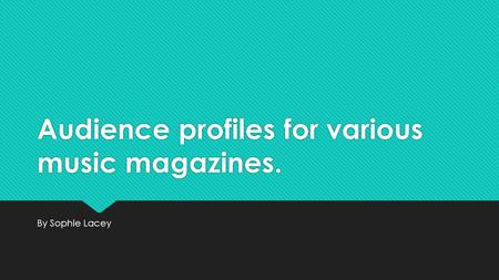Audience profiles for various music magazines. By Sophie Lacey.