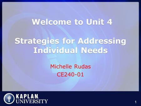 Welcome to Unit 4 Strategies for Addressing Individual Needs Welcome to Unit 4 Strategies for Addressing Individual Needs Michelle Rudas CE240-01 1.