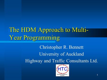 1 The HDM Approach to Multi- Year Programming Christopher R. Bennett University of Auckland Highway and Traffic Consultants Ltd.