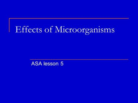 Effects of Microorganisms ASA lesson 5. Helpful microbes Some act as decomposers – an organism that gets energy by breaking down and feeding on the wasted.