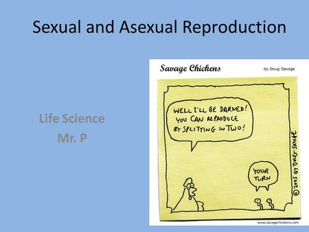 Sexual and Asexual Reproduction Life Science Mr. P.