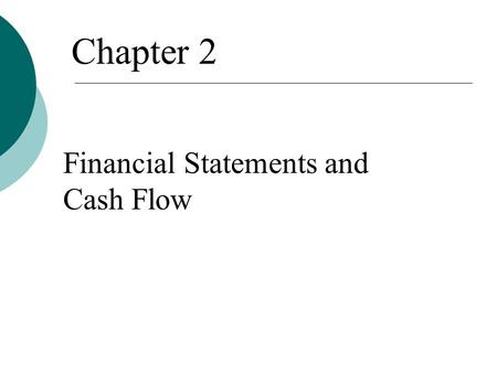 Financial Statements and Cash Flow Chapter 2. 2.5 Financial Cash Flow  In finance, the most important item that can be extracted from financial statements.