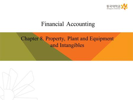 Financial Accounting Chapter 8. Property, Plant and Equipment and Intangibles.