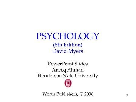 1 PSYCHOLOGY (8th Edition) David Myers PowerPoint Slides Aneeq Ahmad Henderson State University Worth Publishers, © 2006.