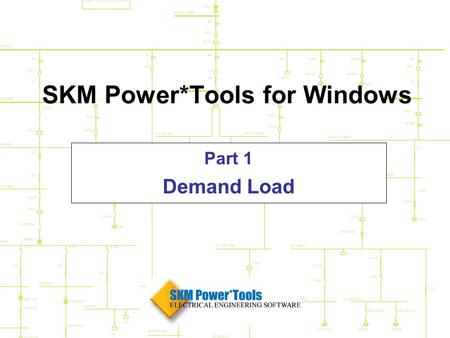 SKM Power*Tools for Windows Part 1 Demand Load. PTW Part 1 - Demand Load Agenda Review of one-lines and the database The purpose of a Demand Load Study.