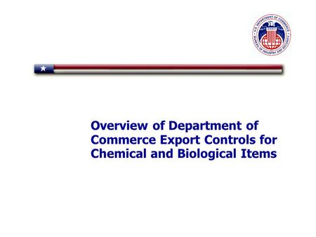 Overview of Department of Commerce Export Controls for Chemical and Biological Items.