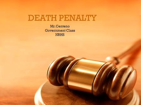 DEATH PENALTY Mr.Centeno Government Class NRHS. The Death Penalty, legally known as capital punishment, is the lawful imposition of death as punishment.