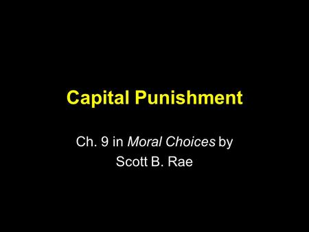 Capital Punishment Ch. 9 in Moral Choices by Scott B. Rae.