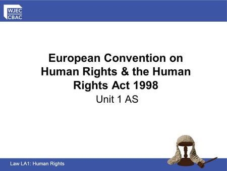 Law LA1: Human Rights European Convention on Human Rights & the Human Rights Act 1998 Unit 1 AS.