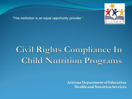 "Arizona Department of Education Health and Nutrition Services ""This institution is an equal opportunity provider."""