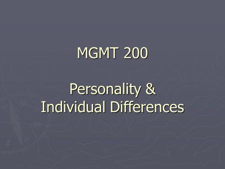 MGMT 200 Personality & Individual Differences. What is Personality?  Personality is defined as the combination of characteristics that comprise a person's.