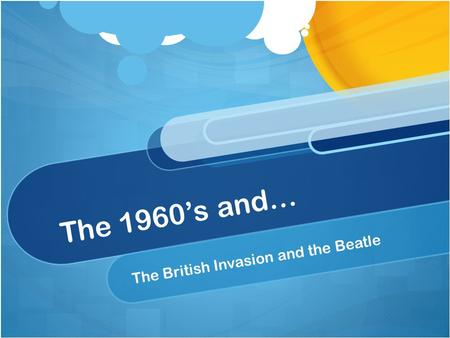 The 1960's and… The British Invasion and the Beatle.