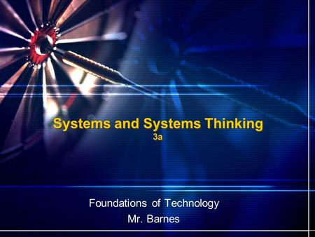 Systems and Systems Thinking 3a Foundations of Technology Mr. Barnes.