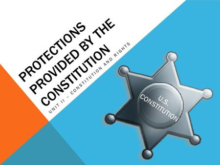 PROTECTIONS PROVIDED BY THE CONSTITUTION UNIT II – CONSTITUTION AND RIGHTS.