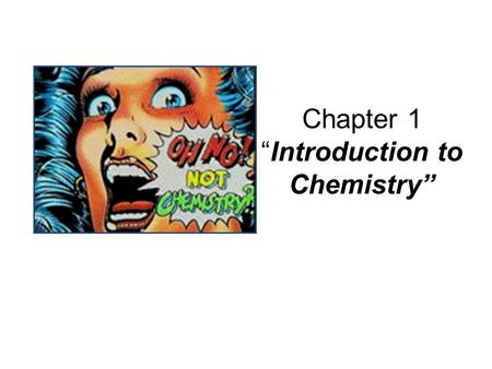 "Chapter 1 ""Introduction to Chemistry"". Section 1.1 Chemistry OBJECTIVES: – Identify five traditional areas of study in chemistry."