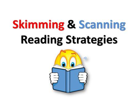 Skimming & Scanning Reading Strategies. What Does it Mean to Skim & Scan?  Skimming and scanning are two very different strategies.  They are each used.