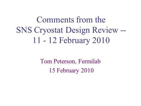 Comments from the SNS Cryostat Design Review -- 11 - 12 February 2010 Tom Peterson, Fermilab 15 February 2010.