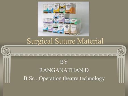 Surgical Suture Material BY RANGANATHAN.D B.Sc.,Operation theatre technology.