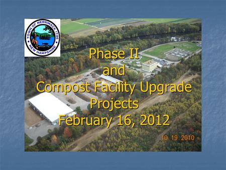 Phase II and Compost Facility Upgrade Projects February 16, 2012.