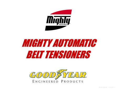 MIGHTY AUTOMATIC MIGHTY AUTOMATIC BELT TENSIONERS.