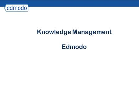 Knowledge Management Edmodo. What is edmodo ? Edmodo  is a micro blogging platform created by Jeff O'Hara and Nic Borg.  is an emerging style of communication.