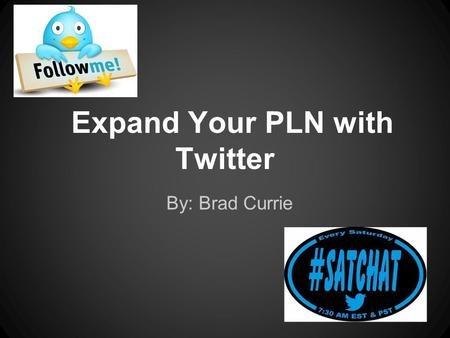 Expand Your PLN with Twitter By: Brad Currie. Currently a Middle School VP and Supervisor of Instruction for the Chester School District in Chester, NJ.