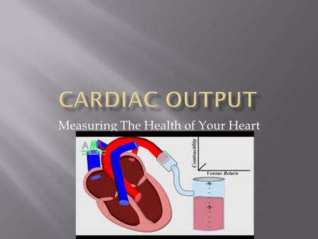 Measuring The Health of Your Heart.  Your heart pumps blood through your body to provide it with oxygen and nutrients.  Oxygen and nurients react to.