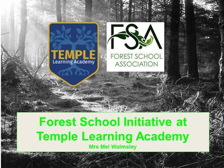 Forest School Initiative at Temple Learning Academy Mrs Mel Walmsley.