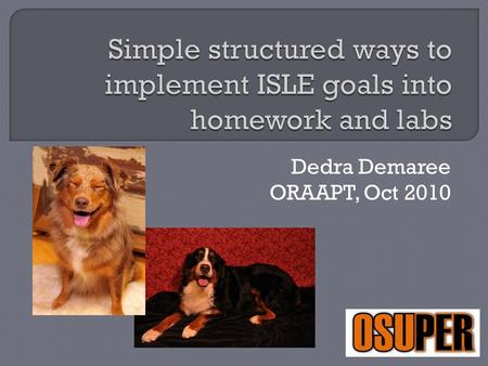 Dedra Demaree ORAAPT, Oct 2010. Goal-based reform: Representing information, conducting experiments, thinking divergently, collecting and analyzing data,