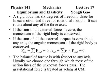 Physics 141Mechanics Lecture 17 Equilibrium and Elasticity Yongli Gao A rigid body has six degrees of freedom: three for linear motion and three for rotational.