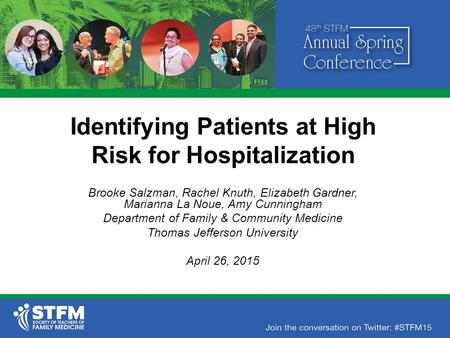 Identifying Patients at High Risk for Hospitalization Brooke Salzman, Rachel Knuth, Elizabeth Gardner, Marianna La Noue, Amy Cunningham Department of Family.