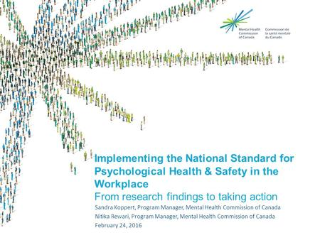 Implementing the National Standard for Psychological Health & Safety in the Workplace From research findings to taking action Sandra Koppert, Program Manager,
