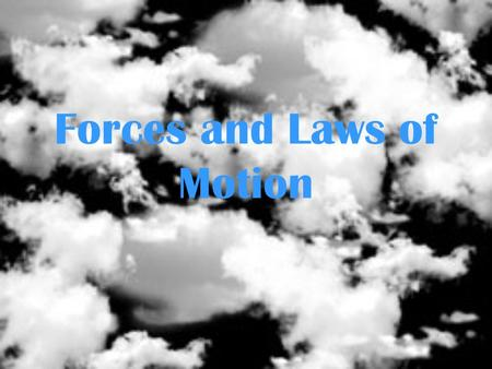 Forces and Laws of Motion Force Force is the cause of an acceleration, or the change in an objects motion. This means that force can make an object to.