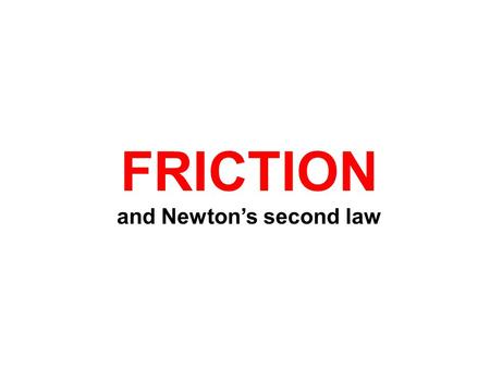 "FRICTION and Newton's second law. The ""Normal"" Force, N When an object is pressed against a surface, the surface pushes back. (That's Newton's 3 rd Law)"