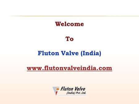 Welcome To Fluton Valve (India) www.flutonvalveindia.com.